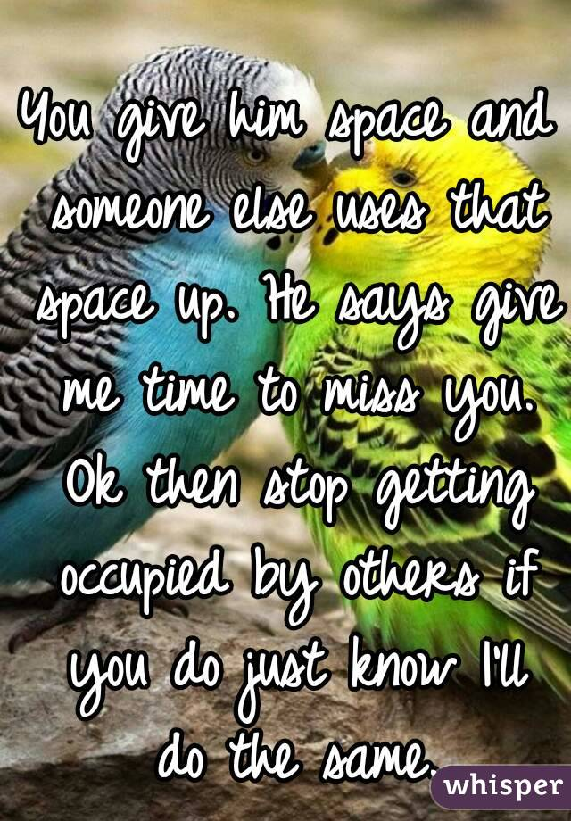 how to give him space and make him miss you