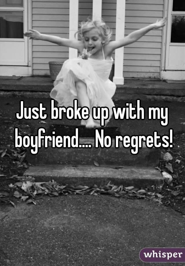 Just broke up with my boyfriend.... No regrets!