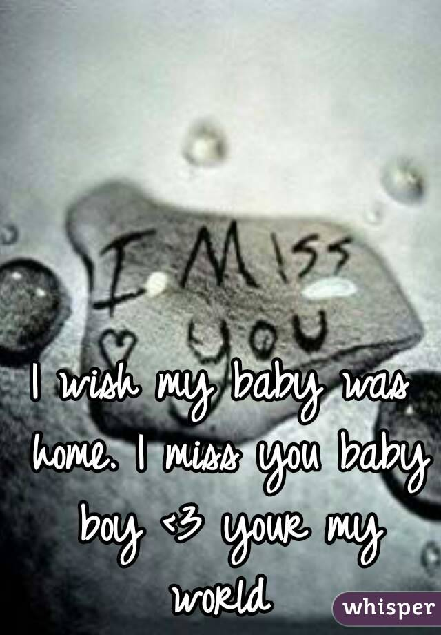 I miss my baby boy