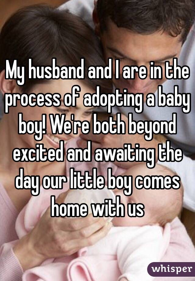 My husband and I are in the process of adopting a baby boy! We're both beyond excited and awaiting the day our little boy comes home with us