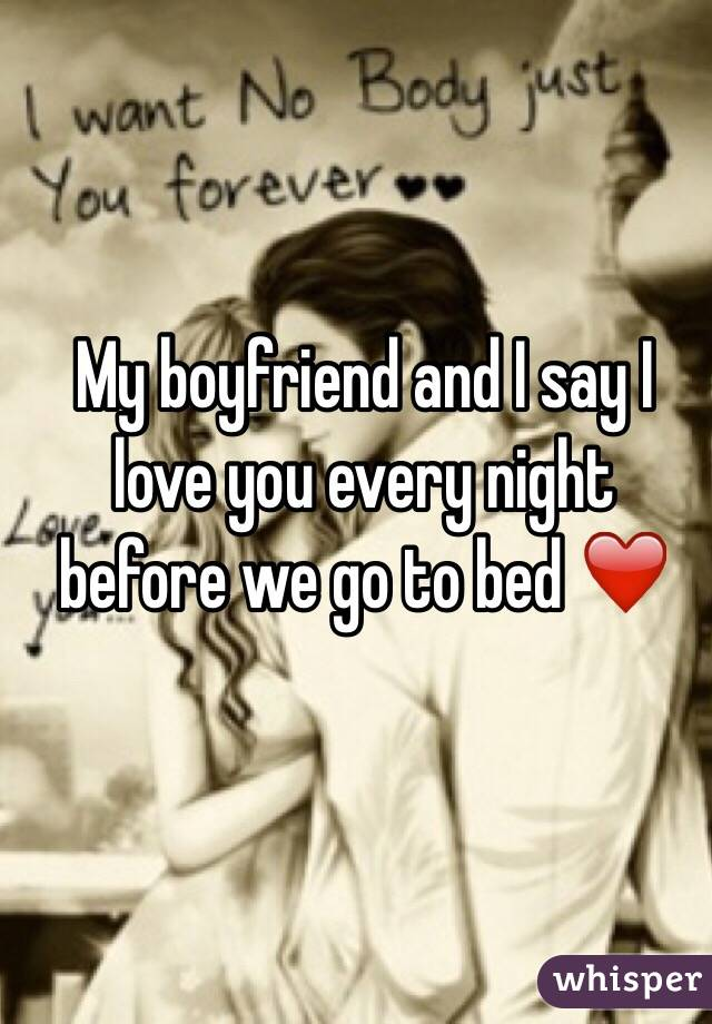 My boyfriend and I say I love you every night before we go to bed ❤️
