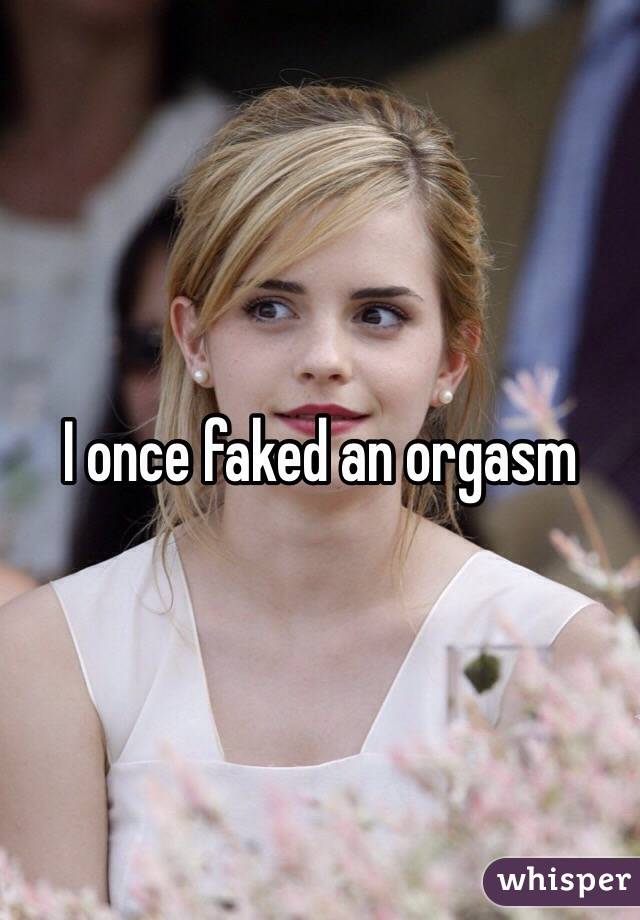 I once faked an orgasm