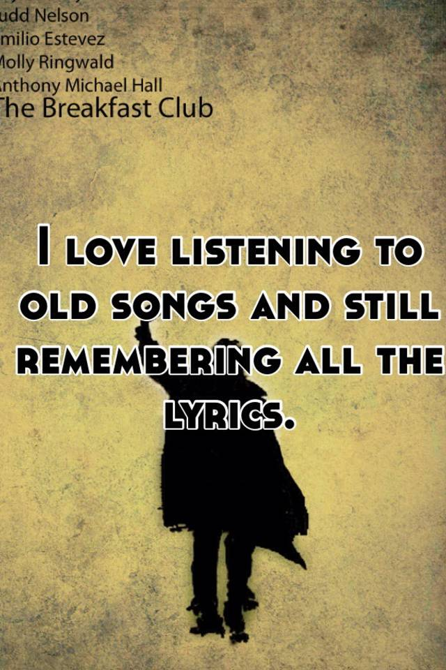 Lyric lyrics to old love songs : I love listening to old songs and still remembering all the lyrics.