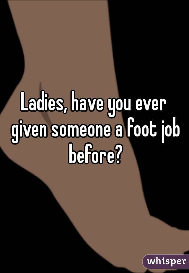 Ladies, have you ever given someone a foot job before?