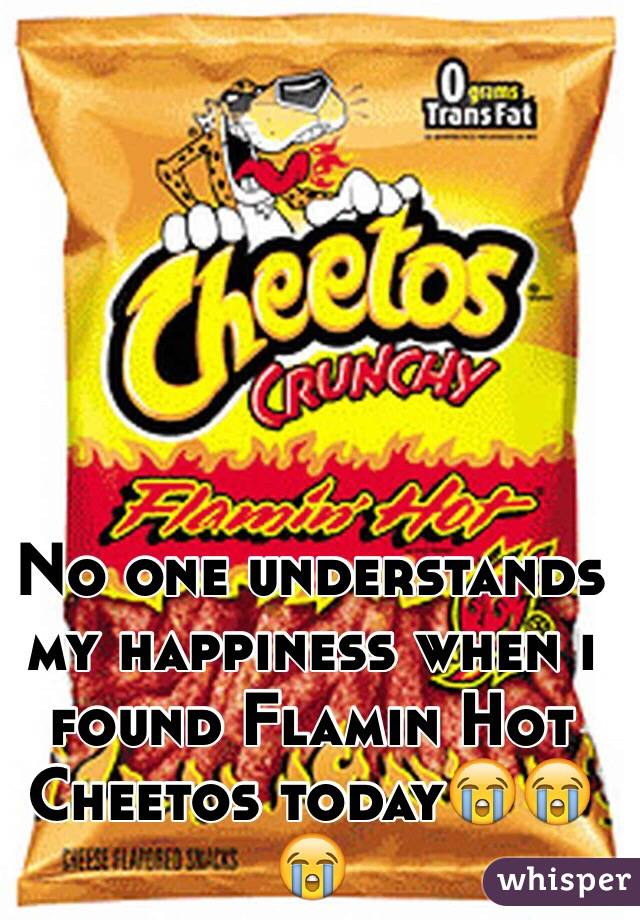 No one understands my happiness when i found Flamin Hot Cheetos today😭😭😭