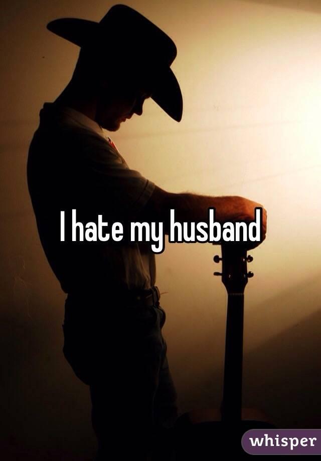 I hate my husband