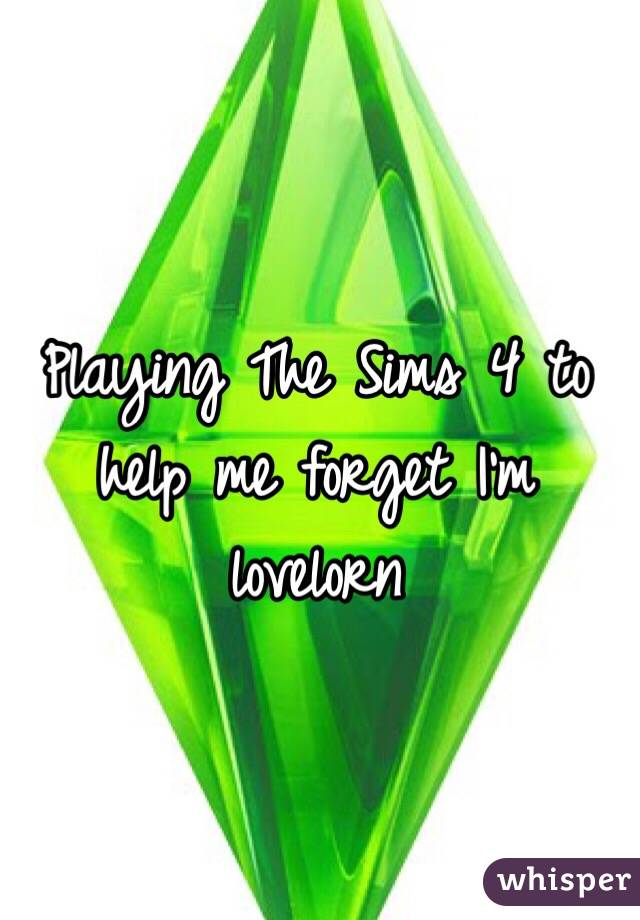 Playing The Sims 4 to help me forget I'm lovelorn