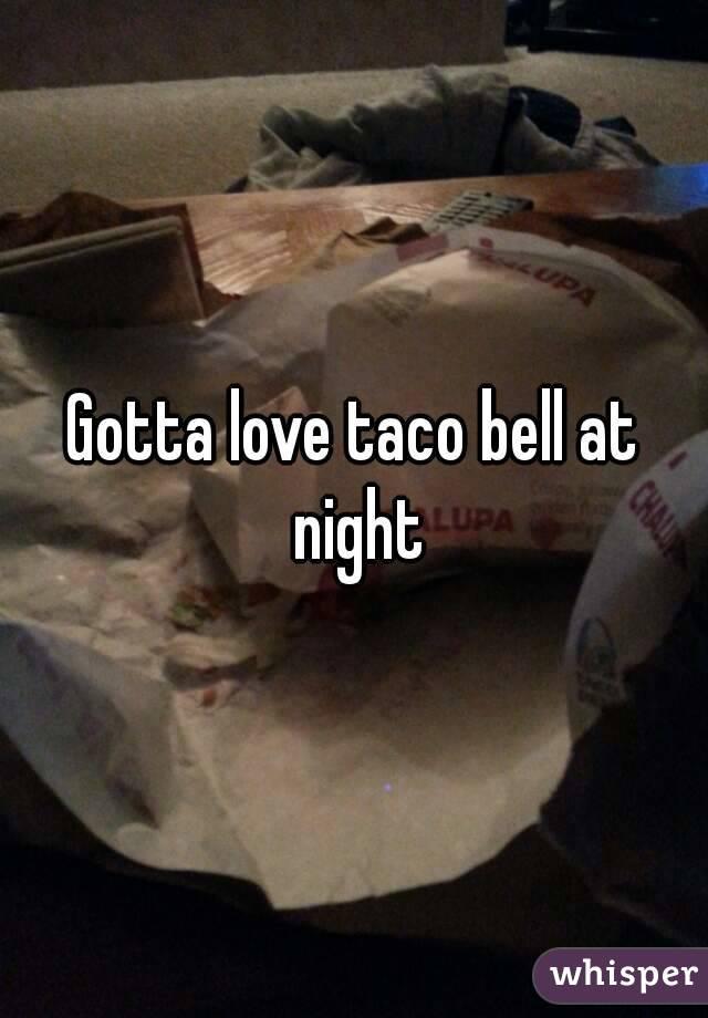 Gotta love taco bell at night