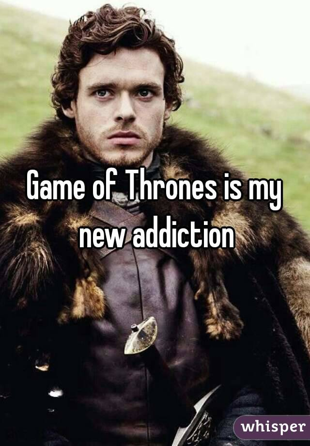 Game of Thrones is my new addiction