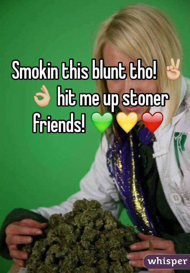 Smokin this blunt tho! ✌🏼️👌🏼 hit me up stoner friends! 💚💛❤️