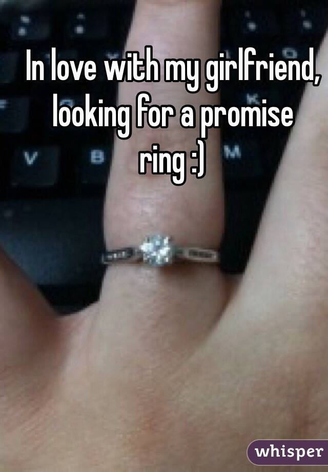 In love with my girlfriend, looking for a promise ring :)