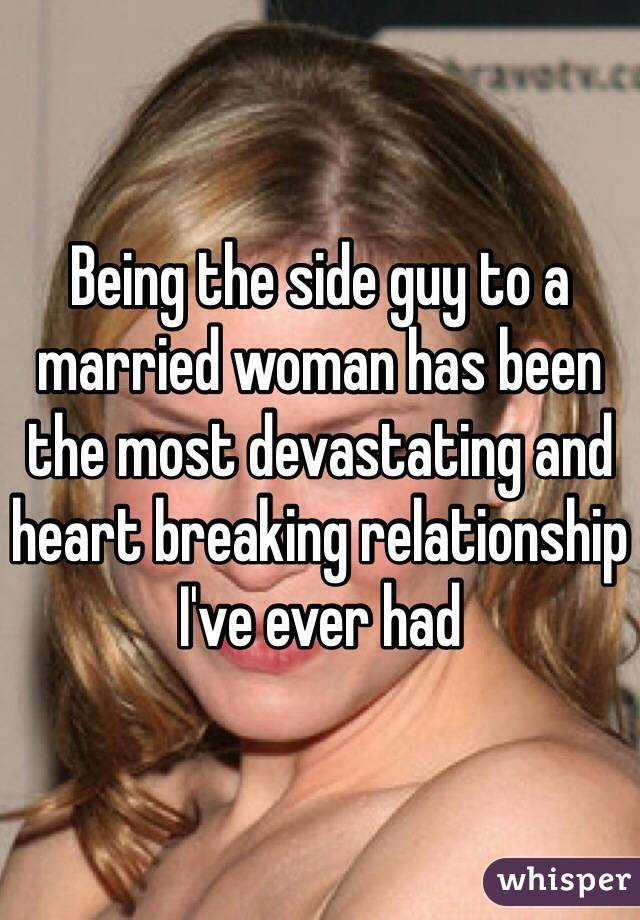 Being the side guy to a married woman has been the most devastating and heart breaking relationship I've ever had