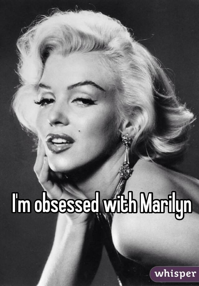 I'm obsessed with Marilyn