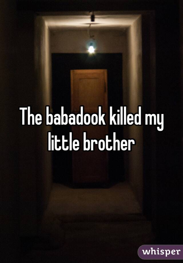 The babadook killed my little brother