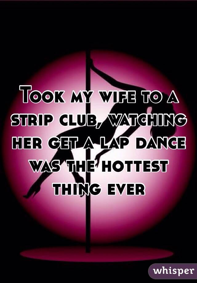 Took my wife to a strip club, watching her get a lap dance was the hottest thing ever