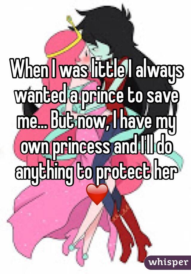 When I was little I always wanted a prince to save me... But now, I have my own princess and I'll do anything to protect her ❤️
