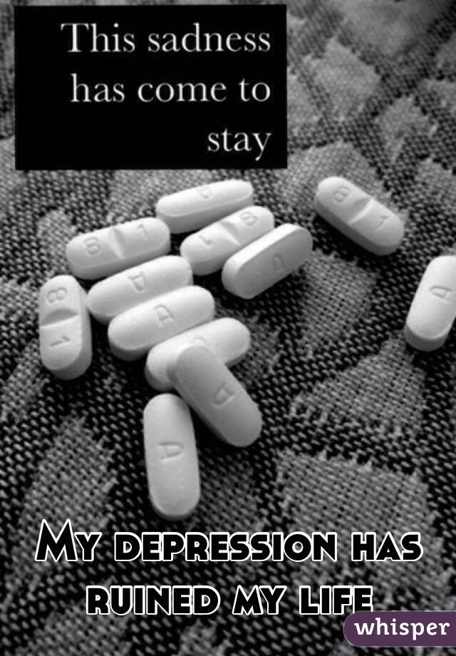 My depression has ruined my life