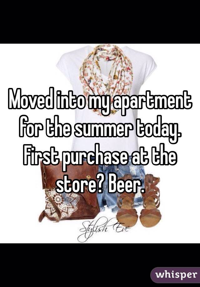 Moved into my apartment for the summer today. First purchase at the store? Beer.
