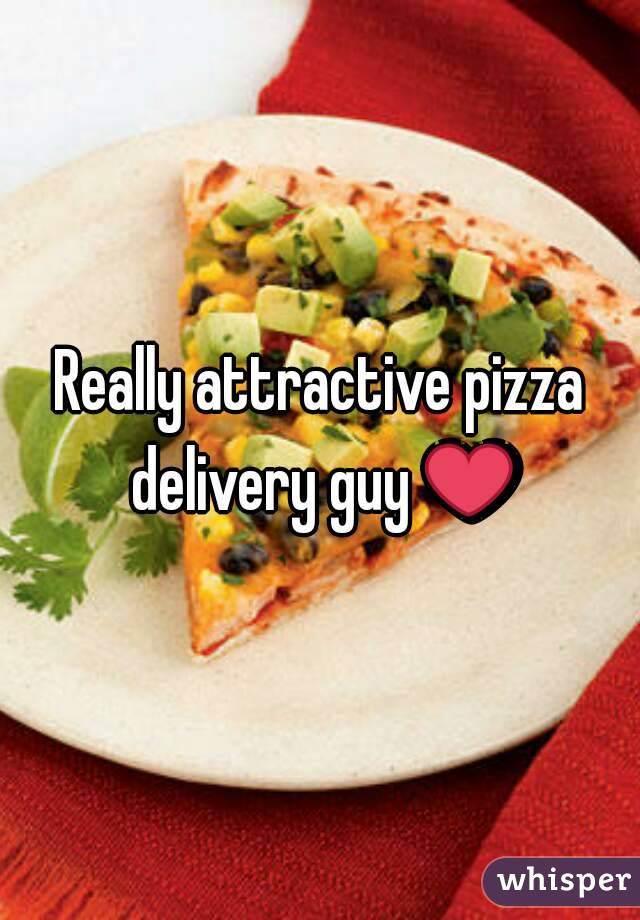 Really attractive pizza delivery guy ❤