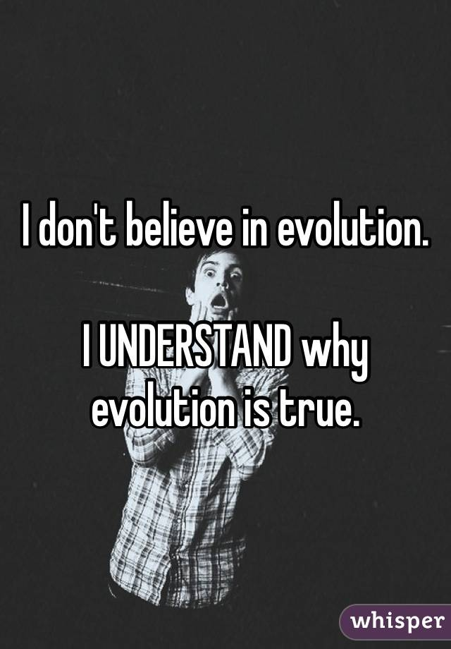 Why do people believe that evolution is real?