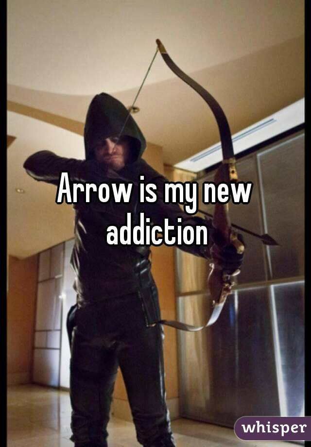Arrow is my new addiction