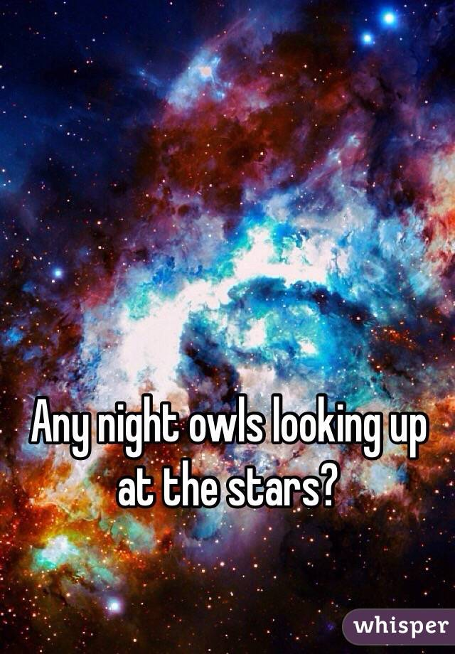 Any night owls looking up at the stars?