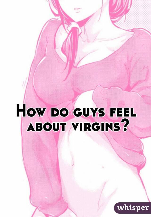 How do guys feel about virgins?