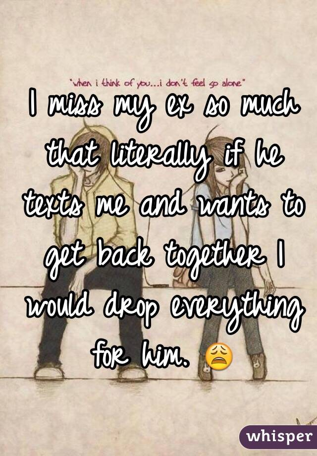 I miss him does he miss me