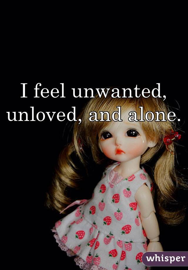 Unwanted Unloved And Alone i Feel Unwanted Unloved