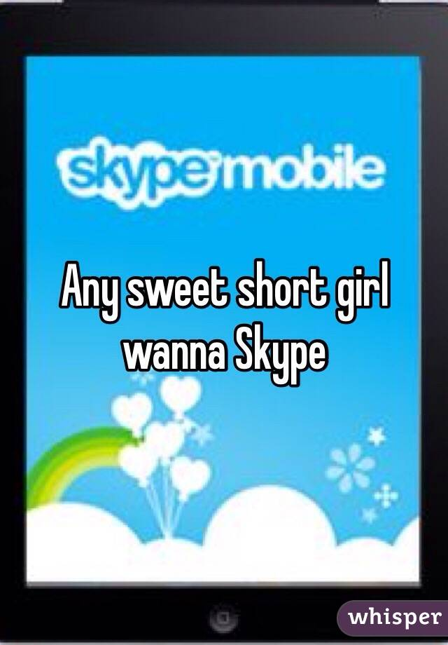Any girls wanna skype