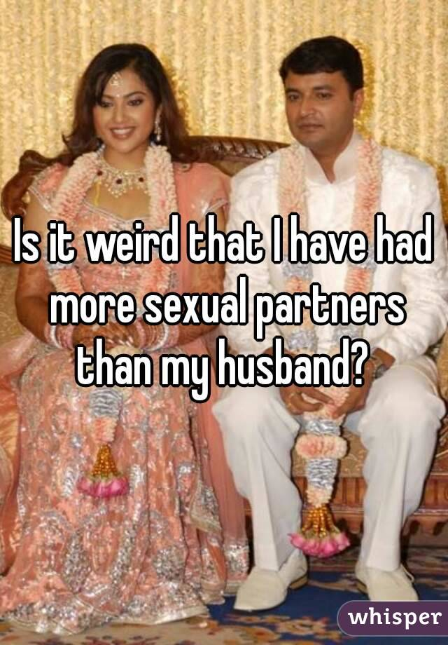 Is it weird that I have had more sexual partners than my husband?