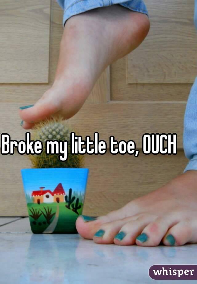 Broke my little toe, OUCH