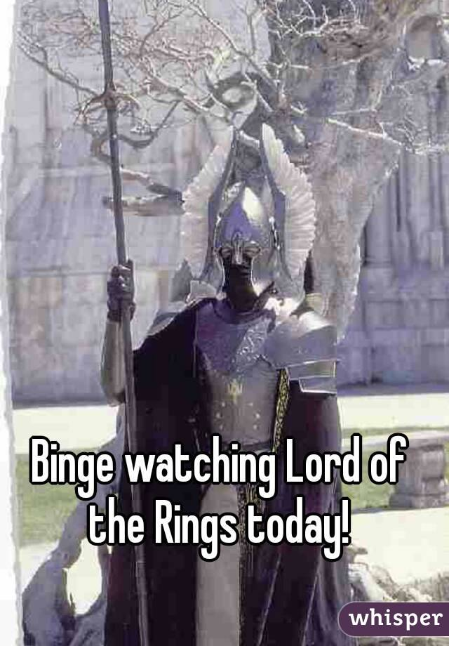 Binge watching Lord of the Rings today!
