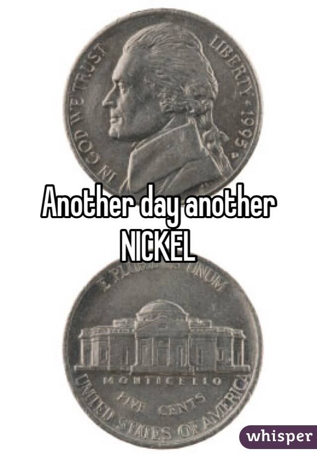 another day another nickel Another day quotes from brainyquote, an extensive collection of quotations by famous authors, celebrities, and newsmakers.