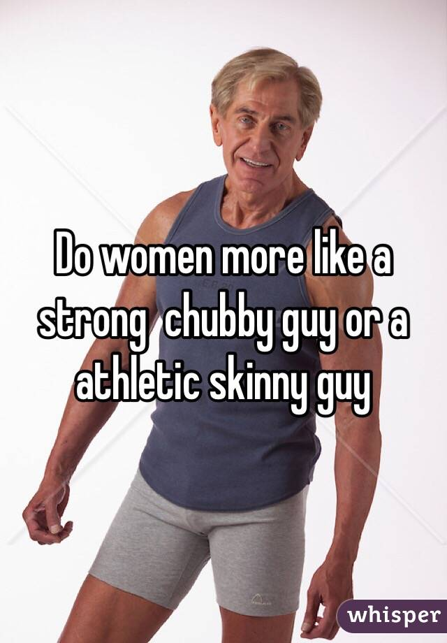 do women like chubby guys