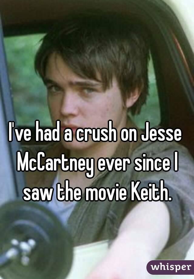 I've had a crush on Jesse McCartney ever since I saw the movie Keith.