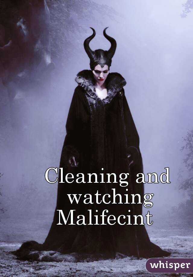 Cleaning and watching Malifecint