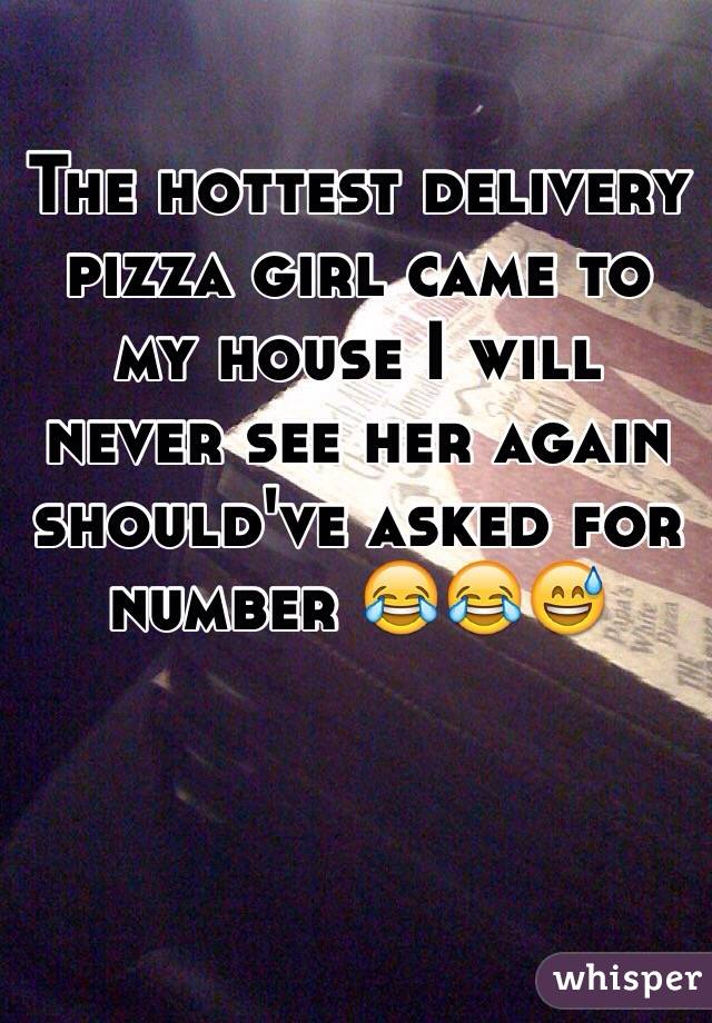 The hottest delivery pizza girl came to my house I will never see her again should've asked for number 😂😂😅