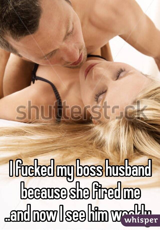 I fucked my boss husband because she fired me  ..and now I see him weekly..