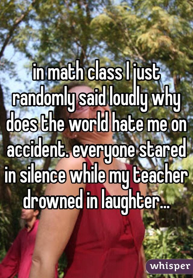 Why does my teacher hate me?