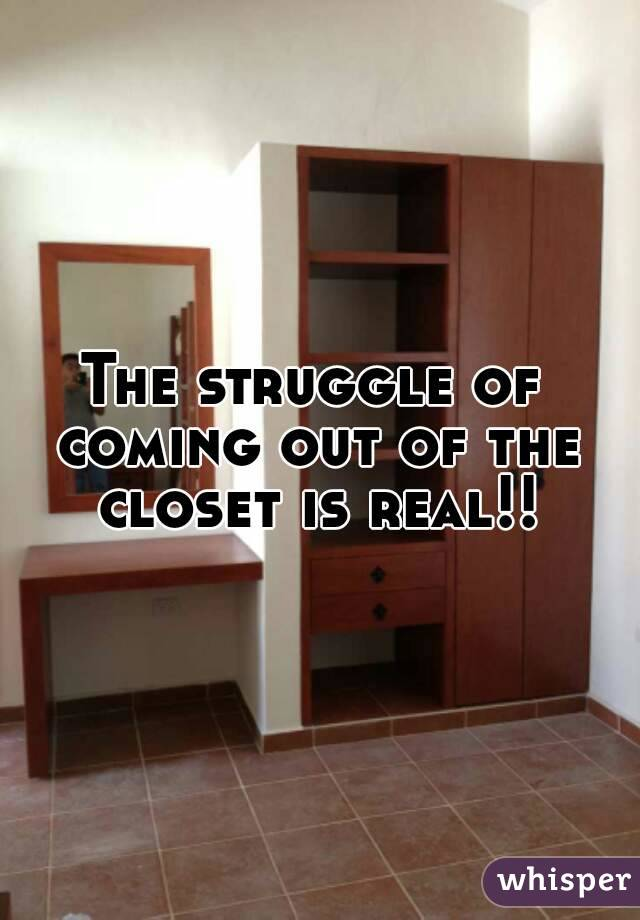 The struggle of coming out of the closet is real!!