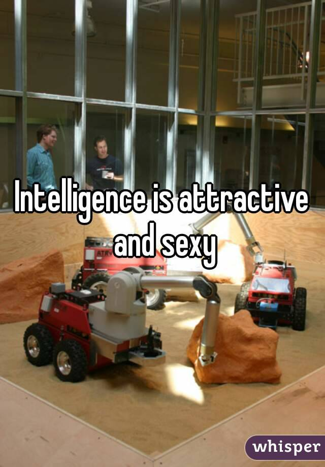 Intelligence is attractive and sexy