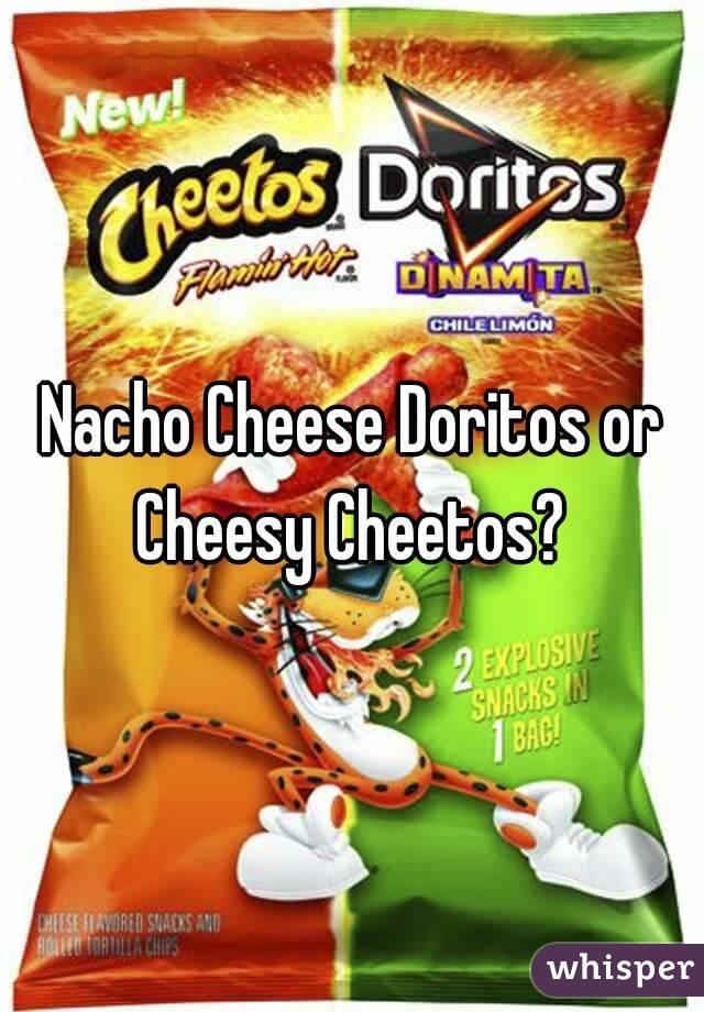 Nacho Cheese Doritos or Cheesy Cheetos?
