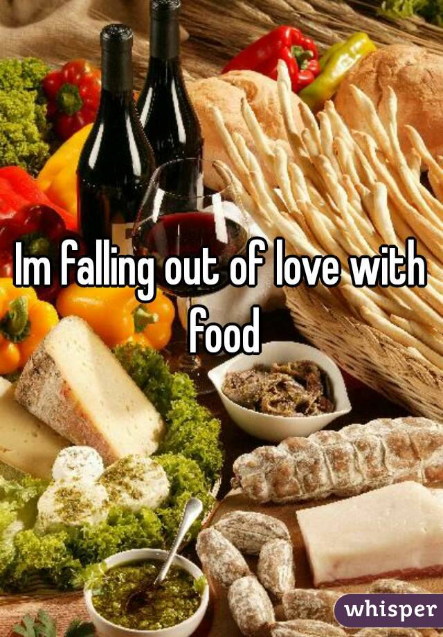 Im falling out of love with food
