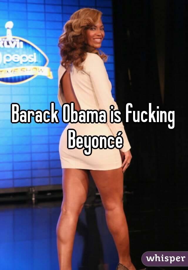 Barack Obama is fucking Beyoncé