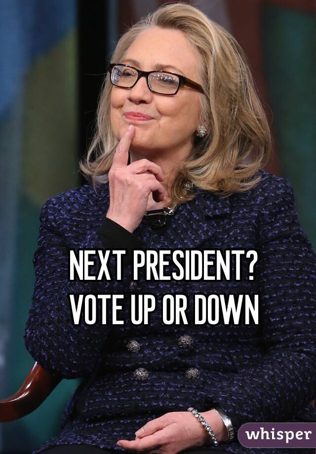 NEXT PRESIDENT? VOTE UP OR DOWN