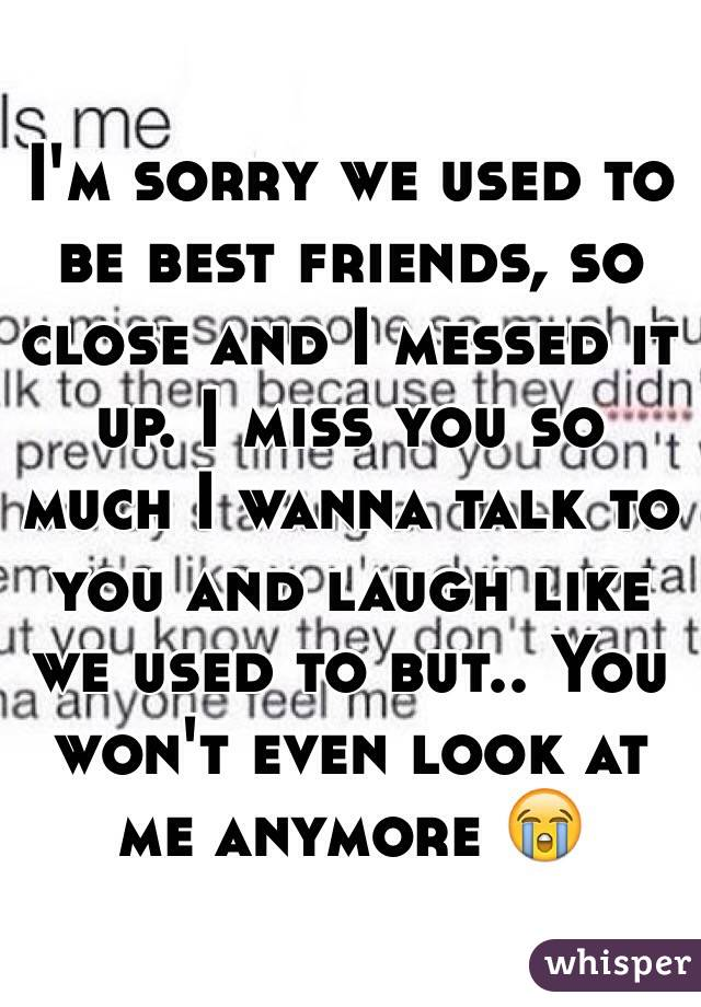 Messed Up Best Friend I M Sorry Quotes: I'm Sorry We Used To Be Best Friends, So Close And I