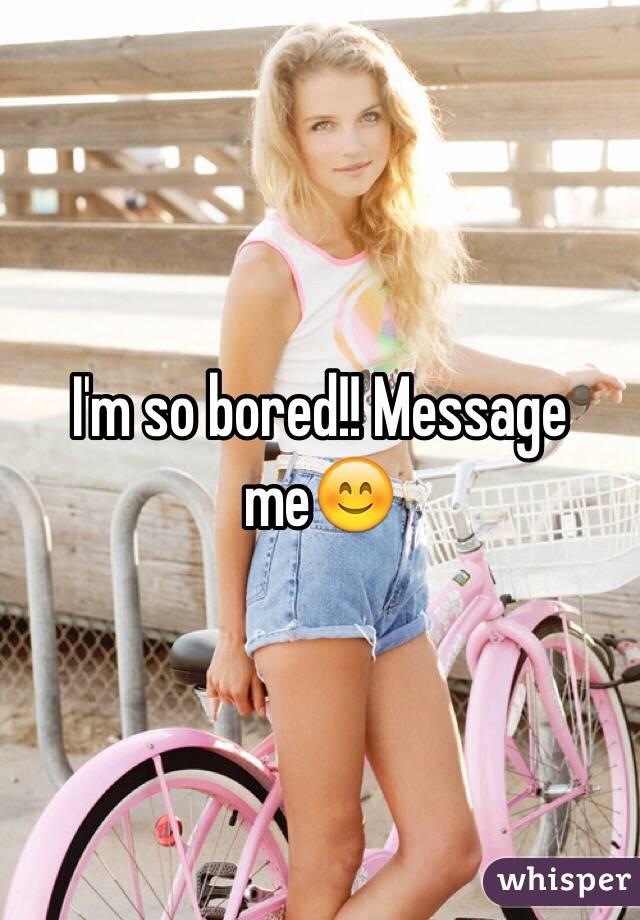I'm so bored!! Message me😊