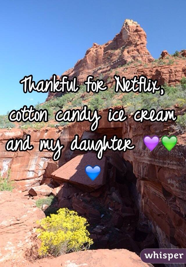Thankful for Netflix, cotton candy ice cream and my daughter 💜💚💙