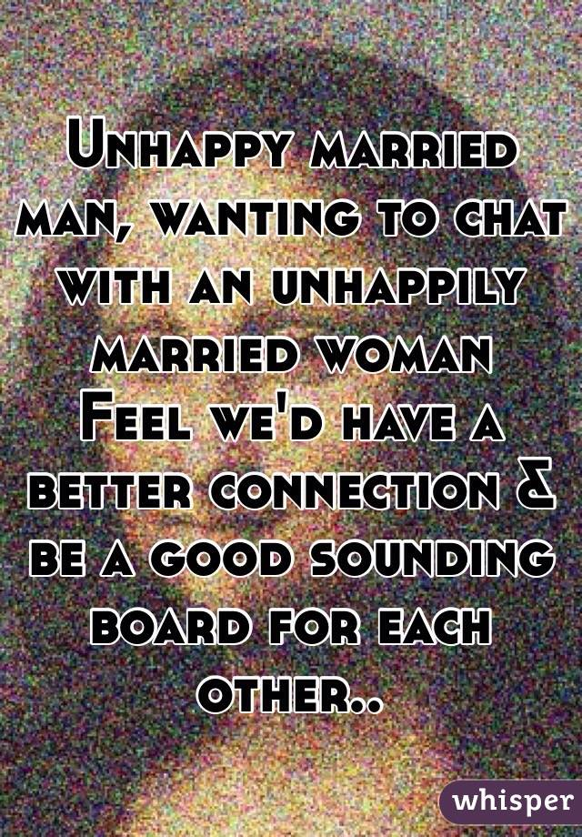 Unhappy married man, wanting to chat with an unhappily married ...